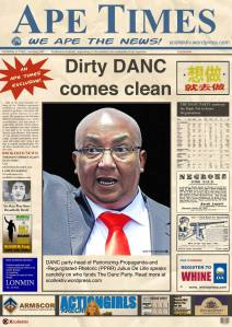 "APE TIMES- DIRTY DANC COMES CLEAN In a bold move intended to boost voter confidence, the DANC party-head of Patronizing-Propaganda-and-Regurgitated-Rhetoric (PPRR) Julius De Lille, today issued a partial-disclosure statement that puts to rest rumours of dubious funding deals that have been plaguing election efforts and fuelling the ongoing internal strife that has seen the party's two most popular presidential candidates issuing official mutual-death-threats in the run up to a showdown that is scheduled to take place as soon as a date for the election is announced. Mister De Lille is quoted as saying that ""we only seek funding and support from individuals, governments and businesses that have dodgy credentials and whose loose morals are public knowledge."" He went on to say that ""The party's conscience is clean, mainly because we have no conscience. We have always been open and honest about the fact that we are neither open nor honest and as a result recent rumours that we are being manipulated by foreign forces are not only true, but will have serious consequences for policy development and the currently disadvantaged masses who will no longer own a place in the sun but will now have to pay a sunshine tax for being on the street during the day."" The list of funders includes no less than six foreign governments who are currently at war with their own citizens, 379 corporations who have been raping this country blind, 623 private businessmen involved in the arms-and-drug trades and 1084 local companies who have been benefitting from tender fraud-and-manipulation as well as acceptable instances of corruption. The dual-heads of the party were not available for comment at the time of going to press as they were locked up on charges of public lewdity."