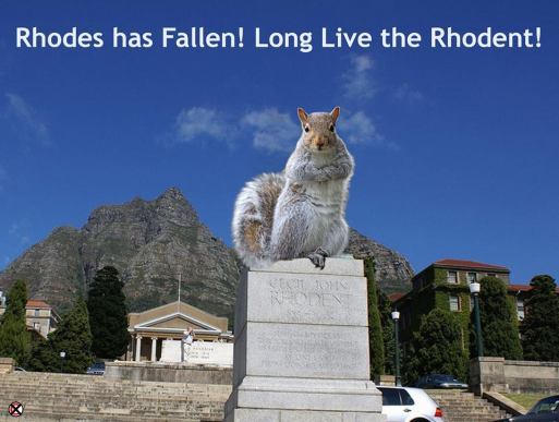 """The University of Cape Town (UCT) alumni has come out in support of the South African National Society (SANS) who have been granted permission to erect a six meter high statue of an Eastern Grey Squirrel on the plinth that until recently was home to a statue of the man who introduced the fury little critter from Europe to Cape Town at the turn of a more enlightened century.  In a televised announcement yesterday, the spokesperson for SANS, Dr. Stephanie Hofmeyer explained why it was so important to honour the European Tree Squirrel that has become a symbol of reconciliation in Cape Town's Gardens where they outnumber the homeless and peanut sellers. """"We sympathise with black students at UCT who have had to live with the previous colonial symbol on the campus and are proud to announce that their concerns have been at the forefront of our efforts to find a suitable replacement for the plinth."""" Dr. Hofmeyer went on to say that the best part about the decision was that no-one could in all consciousness complain about a statue to an innocuous squirrel while simultaneously still paying homage to the illustrious achievements of a man like Dr. Rhodes who through his tireless efforts was solely responsible for the development of higher education throughout most of the country. Political leaders from all of the major parties have also come out in support of this move and in a statement from the presidency that was read out by a formally unemployed family member, the ANC pays homage to the man who legitimized corruption and corporate greed. """"If it was not for Baas Rhodes"""" said the said family member: """"Africa would still be unexploited with no opportunities for self enrichment and foreign divestment."""" The renowned flake-artist and white-wash expert, Michael Elion who has been peddling his corporatized state-sponsored and entirely unoriginal drivel across the city of Cape Town since 2009, has unsurprisingly been commissioned to work on the erection of the new statue with a combi"""